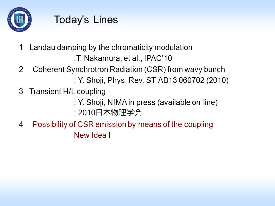1 Landau damping by the chromaticity modulation ;T. Nakamura, et al., IPAC'10 2Coherent Synchrotron Radiation (CSR) from wavy bunch ; Y. Shoji, Phys.