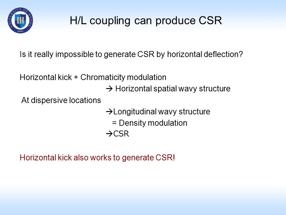 H/L coupling can produce CSR Is it really impossible to generate CSR by horizontal deflection? Horizontal kick + Chromaticity modulation  Horizontal