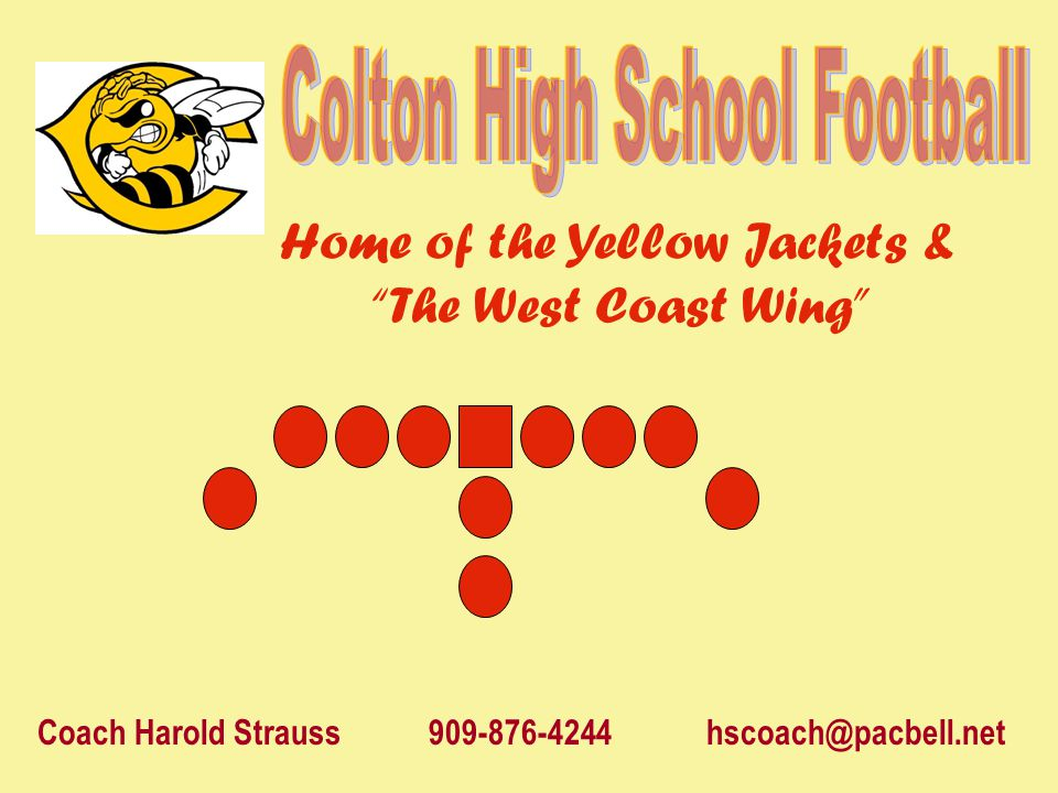 Home of the Yellow Jackets & The West Coast Wing Coach Harold Strauss 909-876-4244 hscoach@pacbell.net