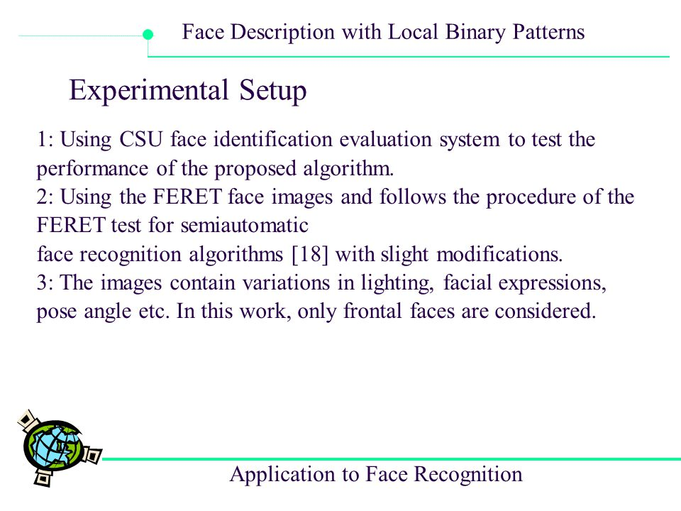 Application to Face Recognition Face Description with Local Binary Patterns Experimental Setup 1: Using CSU face identification evaluation system to t