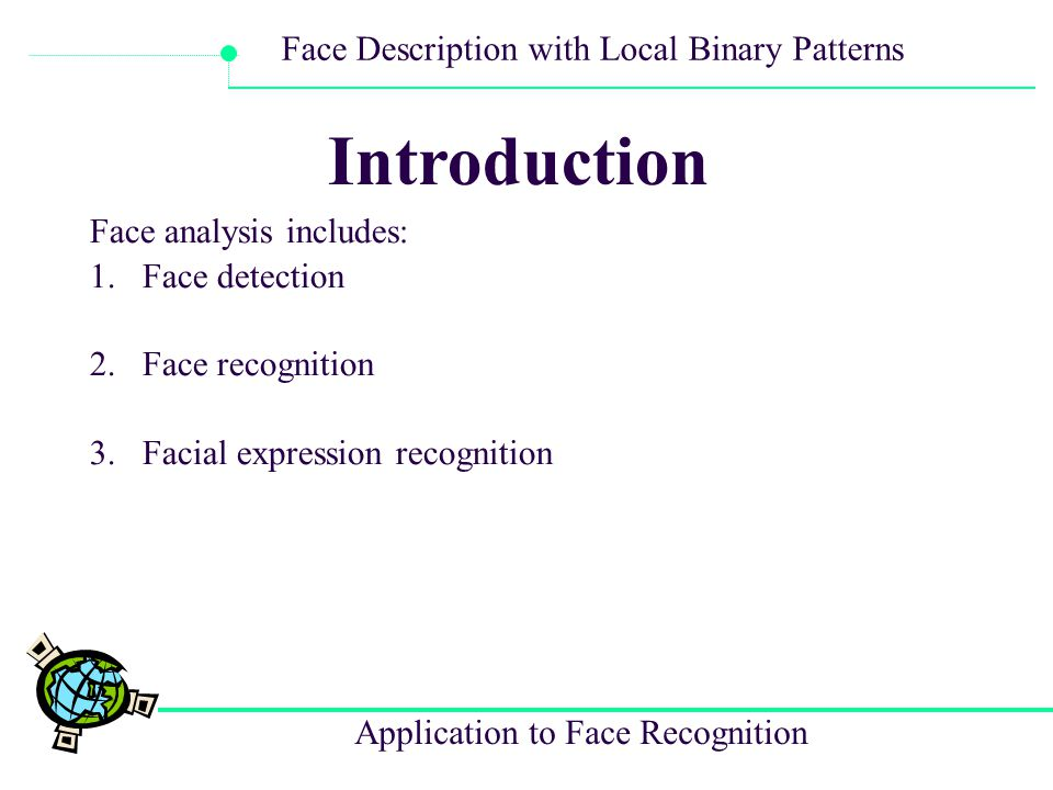 Application to Face Recognition Face Description with Local Binary Patterns Uniform Pattern: A local binary pattern is called uniform if the binary pattern contains at most two bitwise transitions from 0 to 1 or vice versa when the bit pattern is considered circular EX.