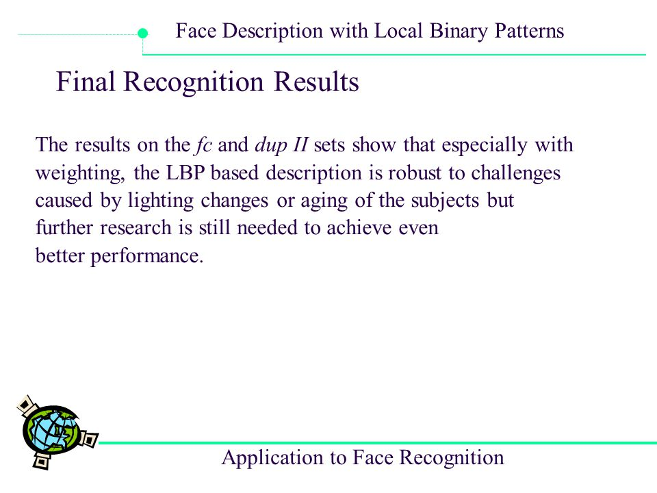 Application to Face Recognition Face Description with Local Binary Patterns Final Recognition Results The results on the fc and dup II sets show that