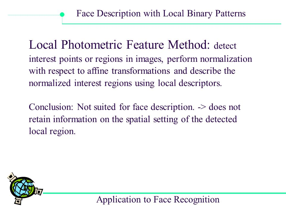 Application to Face Recognition Face Description with Local Binary Patterns Pros: 1.