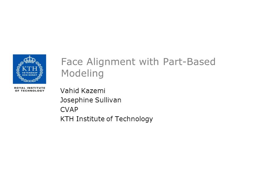 Face Alignment with Part-Based Modeling Vahid Kazemi Josephine Sullivan CVAP KTH Institute of Technology