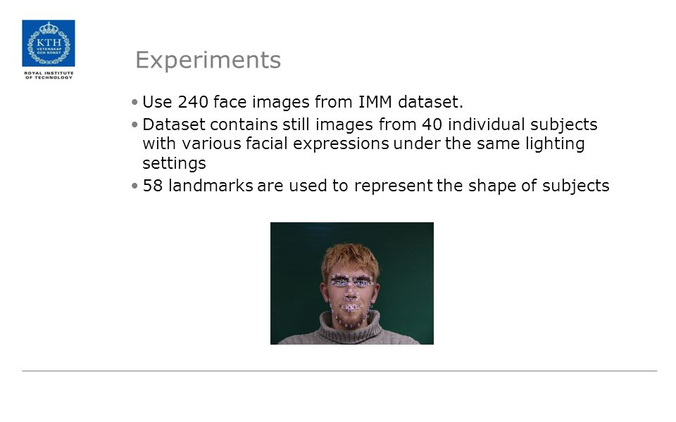 Experiments Use 240 face images from IMM dataset. Dataset contains still images from 40 individual subjects with various facial expressions under the