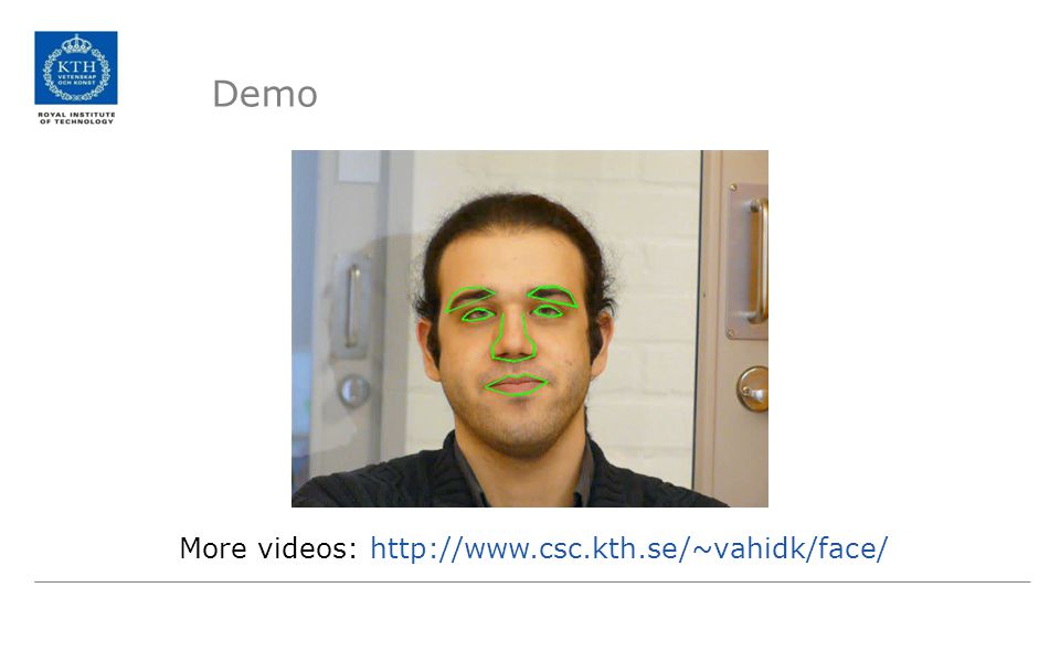 Demo More videos: http://www.csc.kth.se/~vahidk/face/