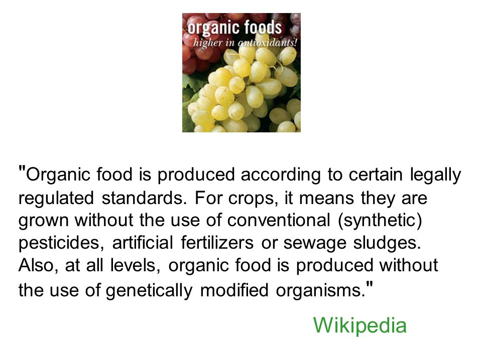 Organic food is produced according to certain legally regulated standards.