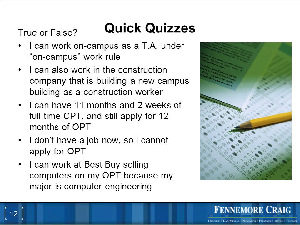 Quick Quizzes True or False. I can work on-campus as a T.A.