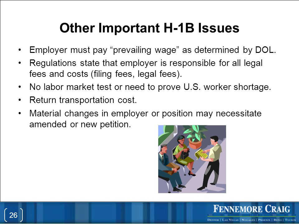 Other Important H-1B Issues Employer must pay prevailing wage as determined by DOL.