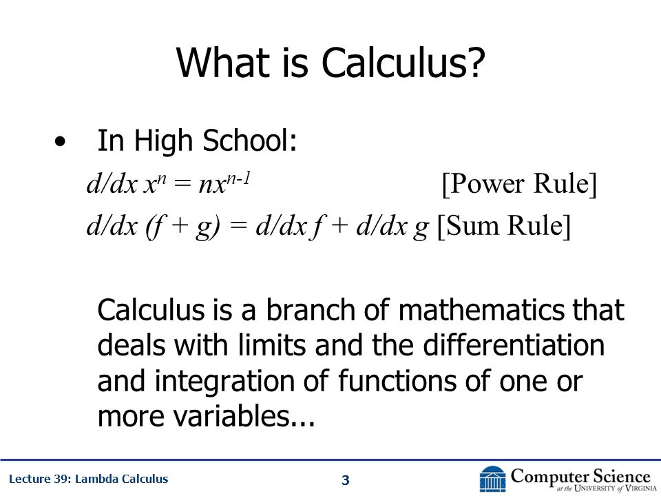 3 Lecture 39: Lambda Calculus What is Calculus.