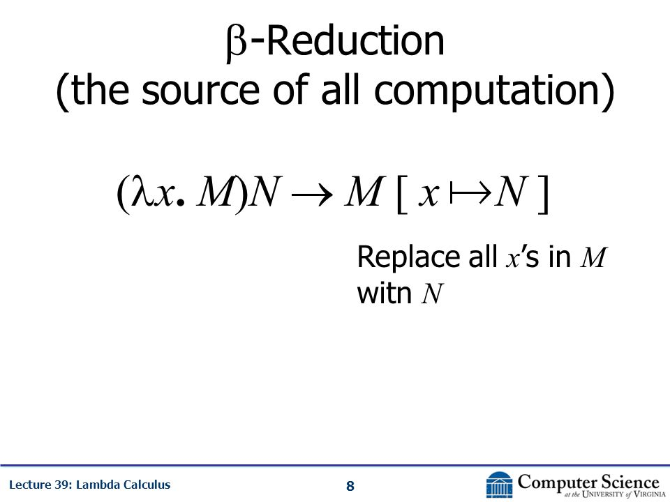 8 Lecture 39: Lambda Calculus  - Reduction (the source of all computation) ( x.
