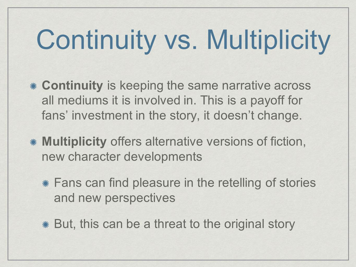 Continuity vs. Multiplicity Continuity is keeping the same narrative across all mediums it is involved in. This is a payoff for fans' investment in th