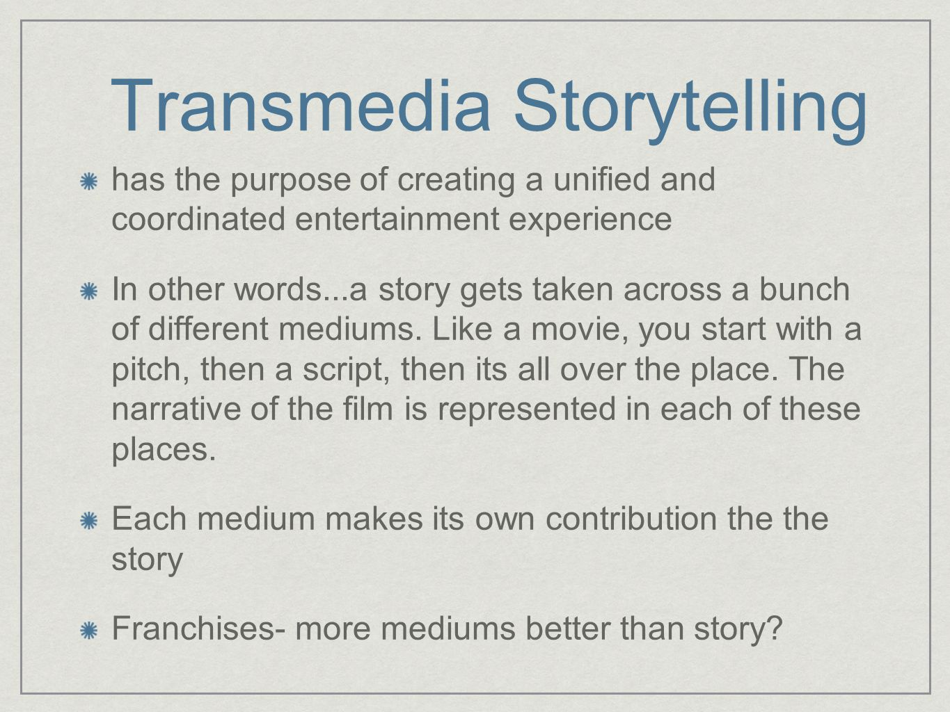 Transmedia Storytelling has the purpose of creating a unified and coordinated entertainment experience In other words...a story gets taken across a bu