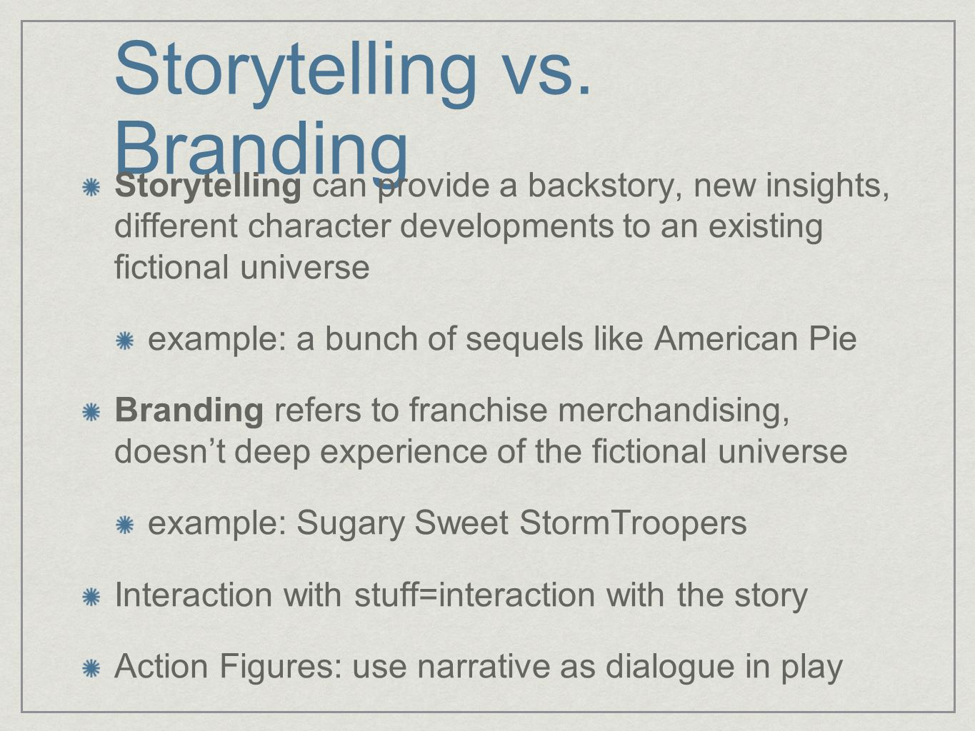 Storytelling vs. Branding Storytelling can provide a backstory, new insights, different character developments to an existing fictional universe examp