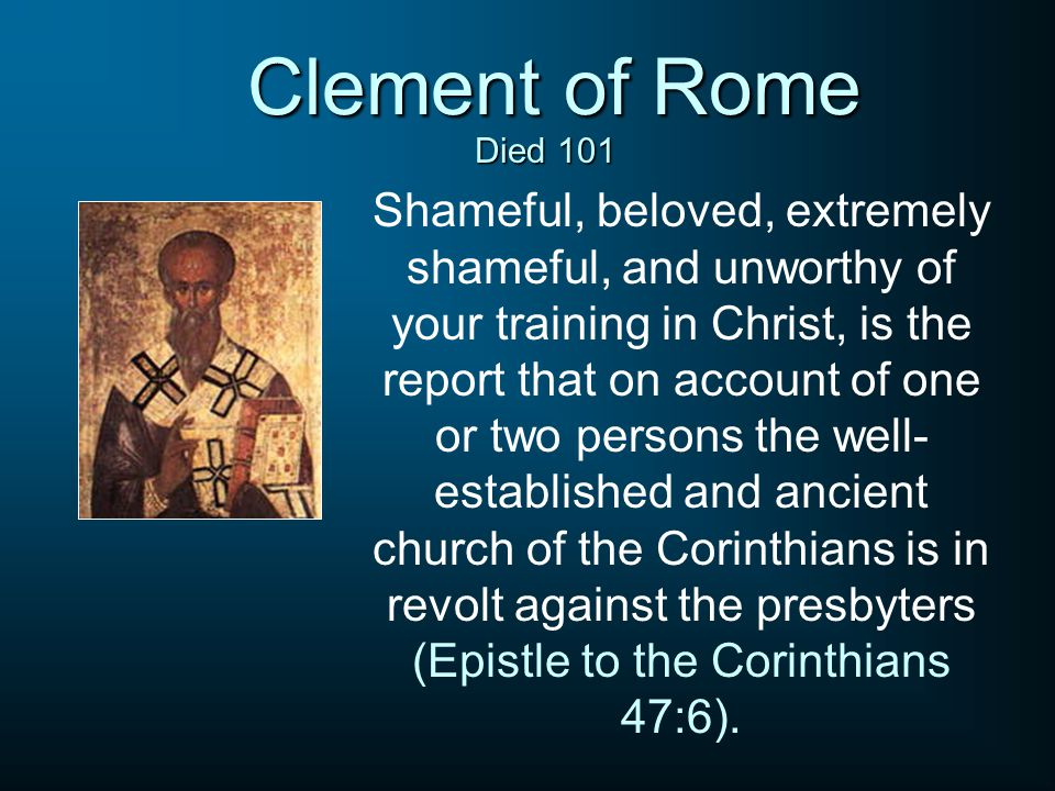 Clement of Rome Shameful, beloved, extremely shameful, and unworthy of your training in Christ, is the report that on account of one or two persons th