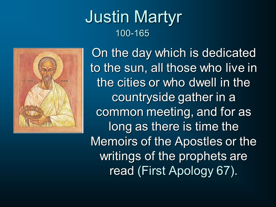 Justin Martyr On the day which is dedicated to the sun, all those who live in the cities or who dwell in the countryside gather in a common meeting, a