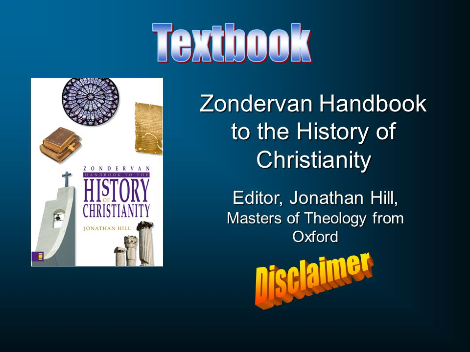 Zondervan Handbook to the History of Christianity Editor, Jonathan Hill, Masters of Theology from Oxford