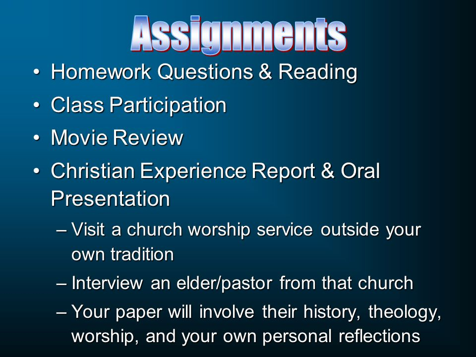 Homework Questions & ReadingHomework Questions & Reading Class ParticipationClass Participation Movie ReviewMovie Review Christian Experience Report &
