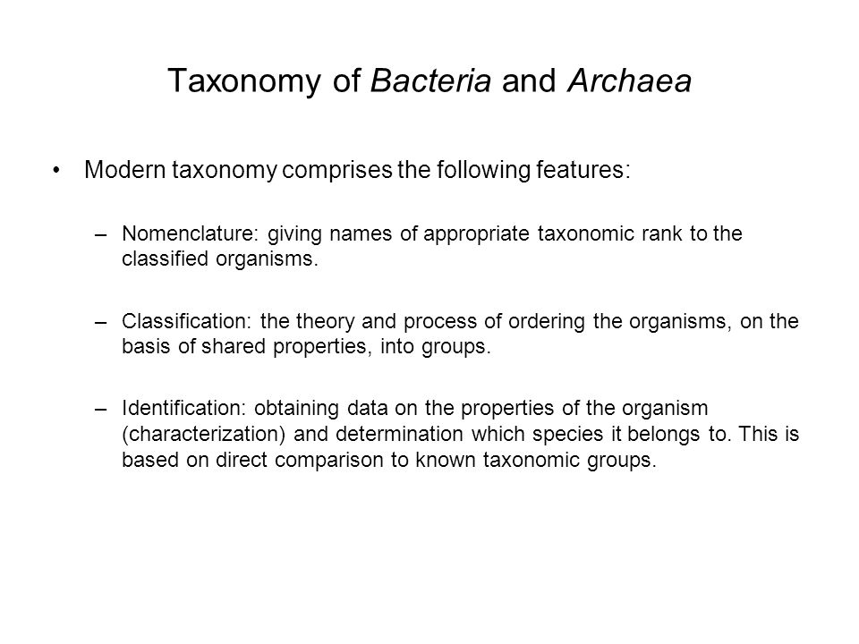 Taxonomy of Bacteria and Archaea Modern taxonomy comprises the following features: –Nomenclature: giving names of appropriate taxonomic rank to the classified organisms.