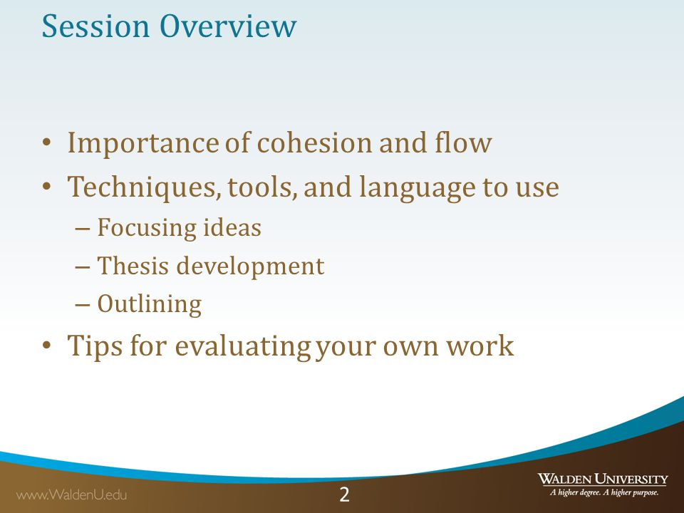 22 Session Overview Importance of cohesion and flow Techniques, tools, and language to use – Focusing ideas – Thesis development – Outlining Tips for evaluating your own work