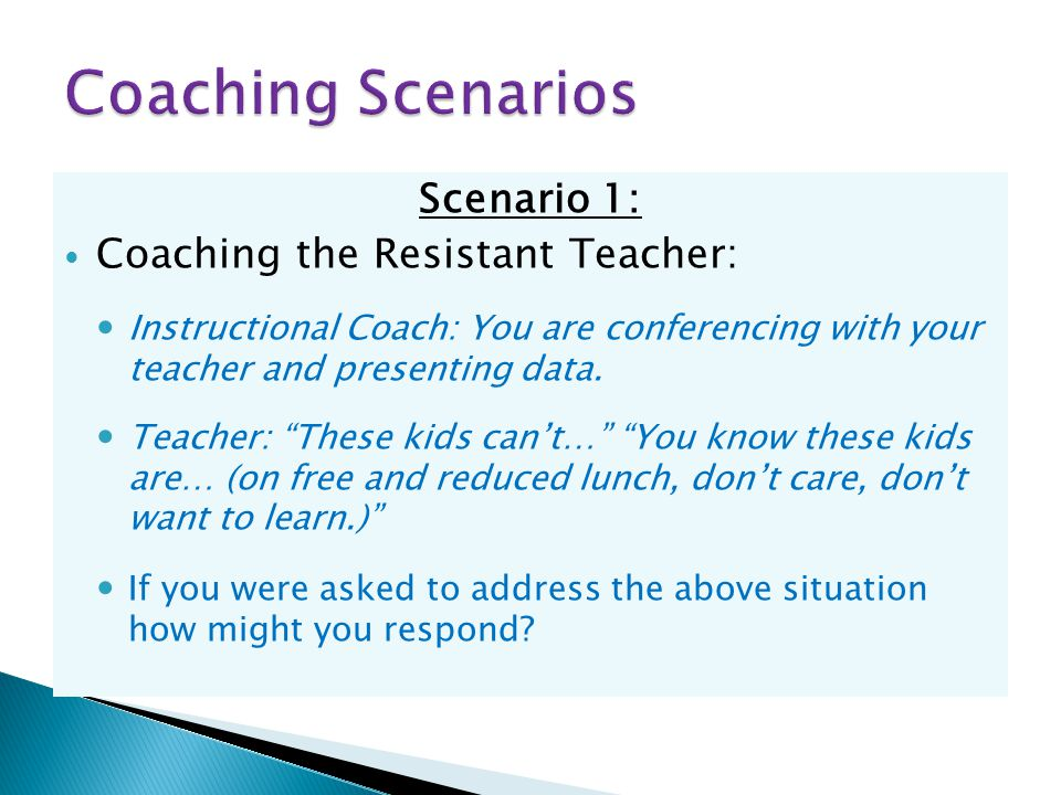 Scenario 1: Coaching the Resistant Teacher: Instructional Coach: You are conferencing with your teacher and presenting data.