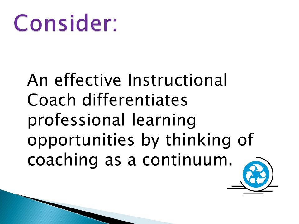 CONTINUUM OF COACHING Interactive coachingIntra-active coaching Increased external scaffoldingDecreased external scaffolding Transformation may occur when teachers or his or her coaches are provided opportunities to observe, co-teach, confer, study, research, and reflect on practices based on behavioral evidence.