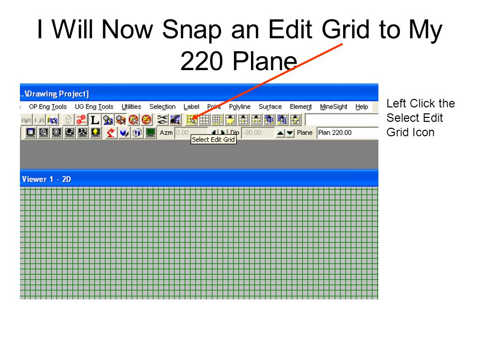 I Will Now Snap an Edit Grid to My 220 Plane Left Click the Select Edit Grid Icon