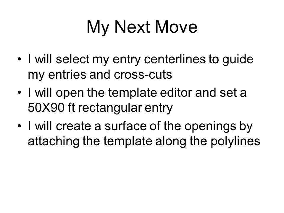 My Next Move I will select my entry centerlines to guide my entries and cross-cuts I will open the template editor and set a 50X90 ft rectangular entr
