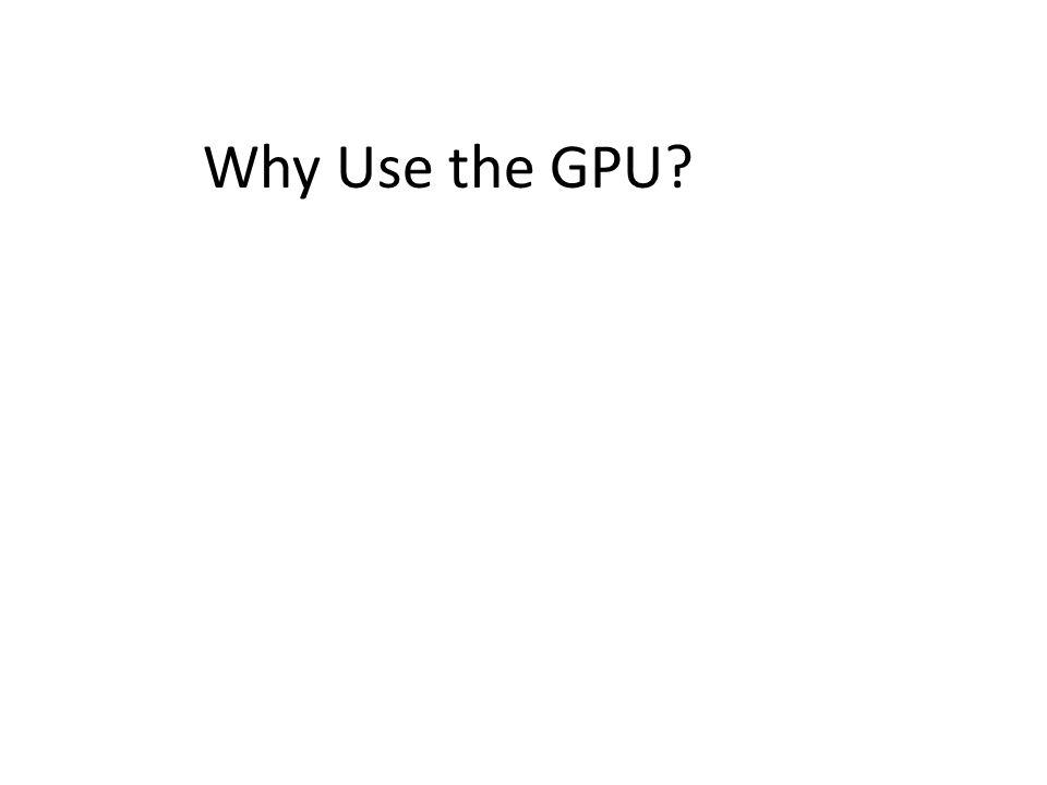 Why Use the GPU?