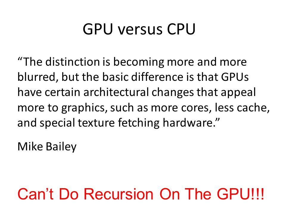"""GPU versus CPU """"The distinction is becoming more and more blurred, but the basic difference is that GPUs have certain architectural changes that appea"""
