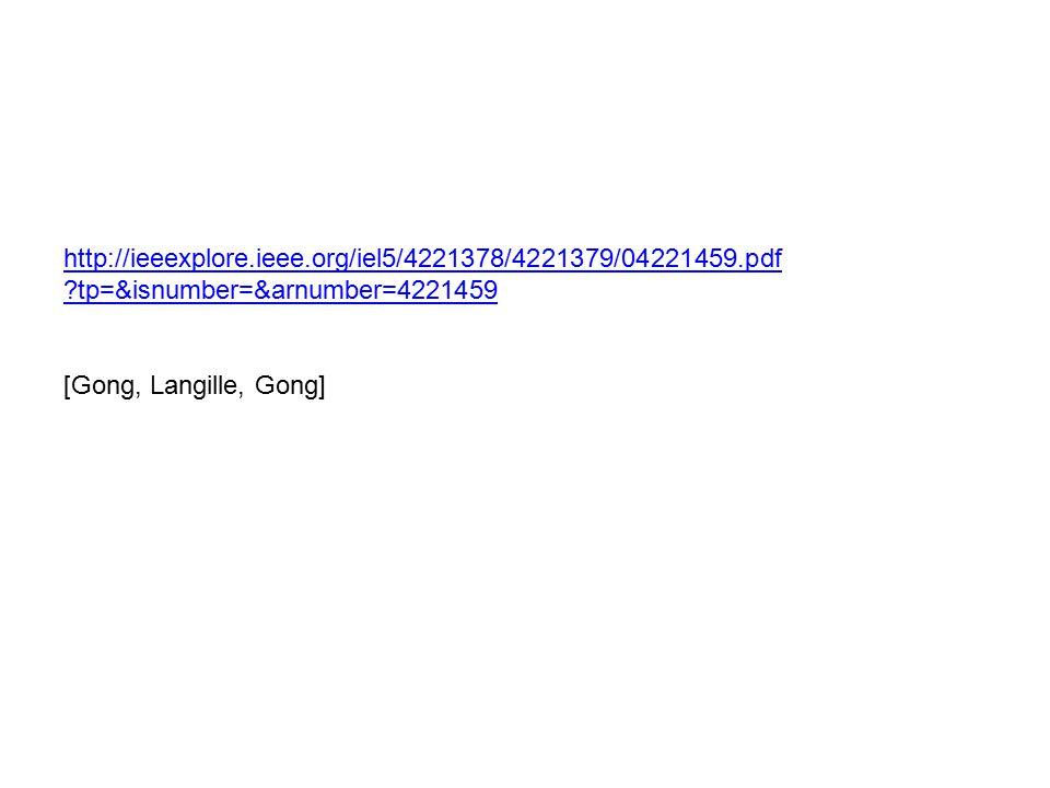 http://ieeexplore.ieee.org/iel5/4221378/4221379/04221459.pdf ?tp=&isnumber=&arnumber=4221459 [Gong, Langille, Gong]
