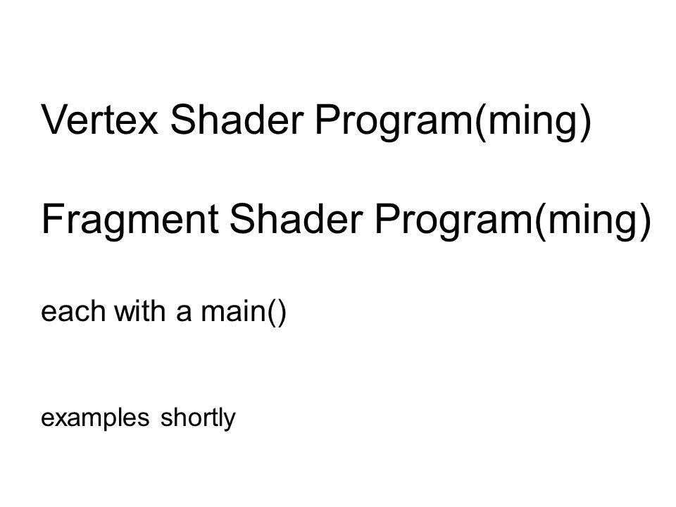 Vertex Shader Program(ming) Fragment Shader Program(ming) each with a main() examples shortly