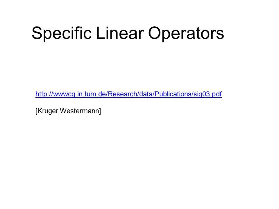 http://wwwcg.in.tum.de/Research/data/Publications/sig03.pdf [Kruger,Westermann] Specific Linear Operators