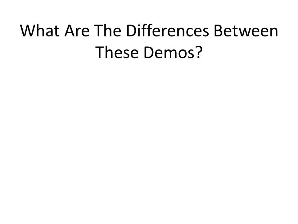 What Are The Differences Between These Demos?