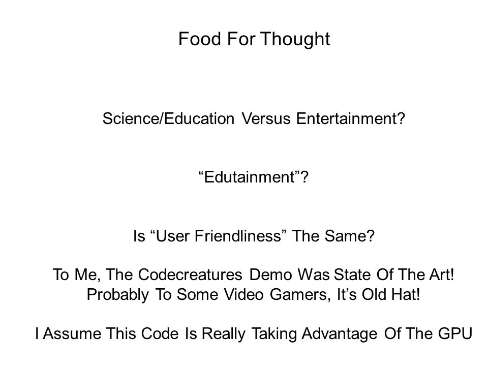 """Food For Thought Science/Education Versus Entertainment? """"Edutainment""""? Is """"User Friendliness"""" The Same? To Me, The Codecreatures Demo Was State Of Th"""