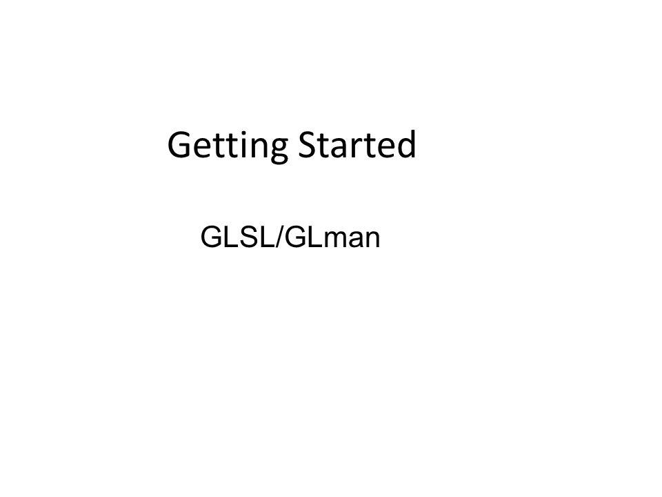 Getting Started GLSL/GLman
