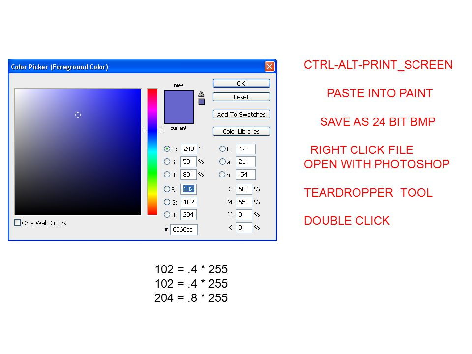 CTRL-ALT-PRINT_SCREEN PASTE INTO PAINT SAVE AS 24 BIT BMP RIGHT CLICK FILE OPEN WITH PHOTOSHOP TEARDROPPER TOOL DOUBLE CLICK 102 =.4 * 255 204 =.8 * 2