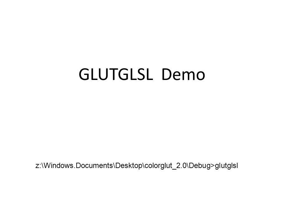 GLUTGLSL Demo z:\Windows.Documents\Desktop\colorglut_2.0\Debug>glutglsl