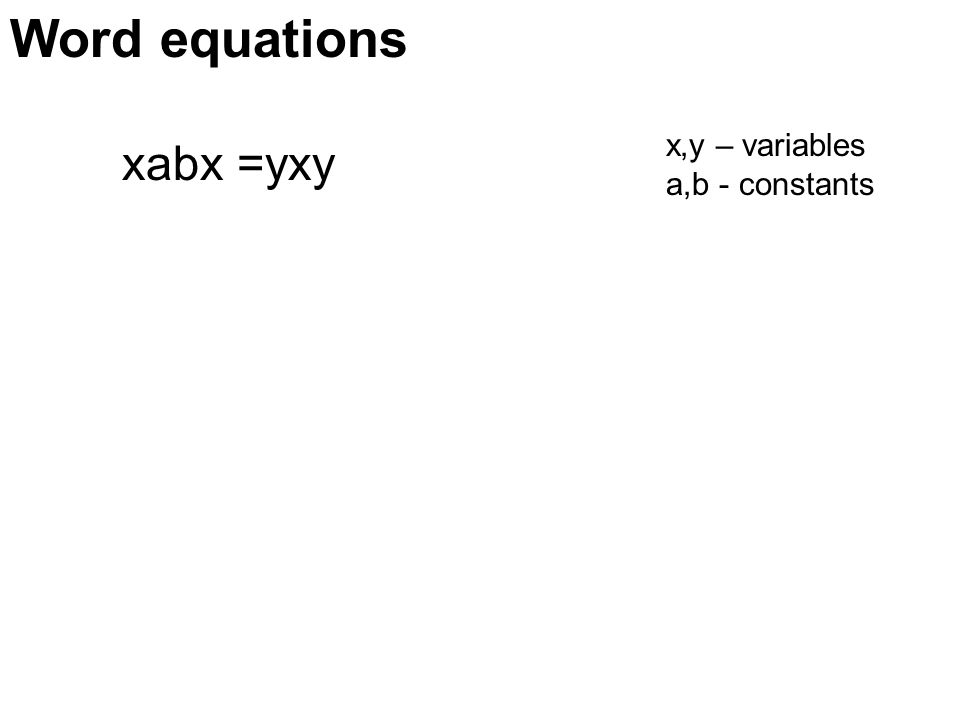 Word equations xabx =yxy x,y – variables a,b - constants