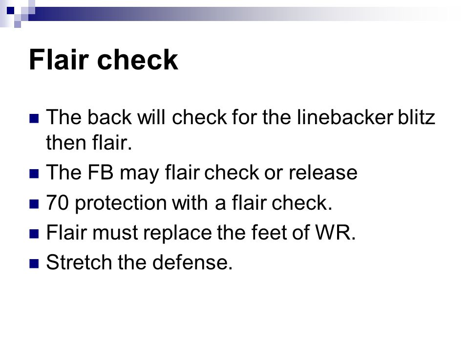 Flair check The back will check for the linebacker blitz then flair. The FB may flair check or release 70 protection with a flair check. Flair must re