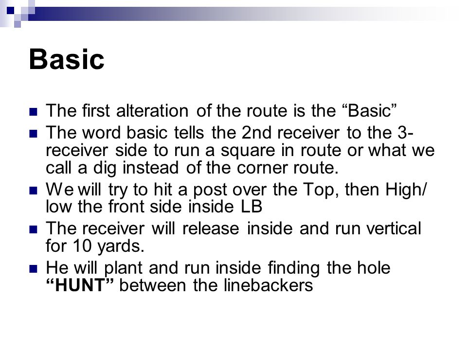 "Basic The first alteration of the route is the ""Basic"" The word basic tells the 2nd receiver to the 3- receiver side to run a square in route or what"