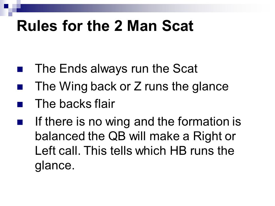Rules for the 2 Man Scat The Ends always run the Scat The Wing back or Z runs the glance The backs flair If there is no wing and the formation is bala