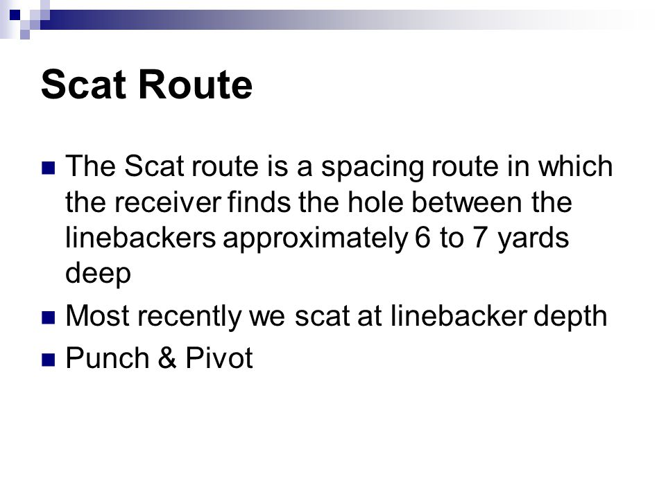 Scat Route The Scat route is a spacing route in which the receiver finds the hole between the linebackers approximately 6 to 7 yards deep Most recentl