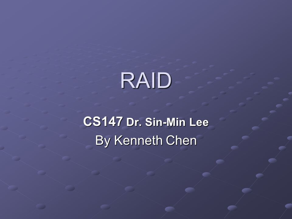 RAID CS147 Dr. Sin-Min Lee By Kenneth Chen