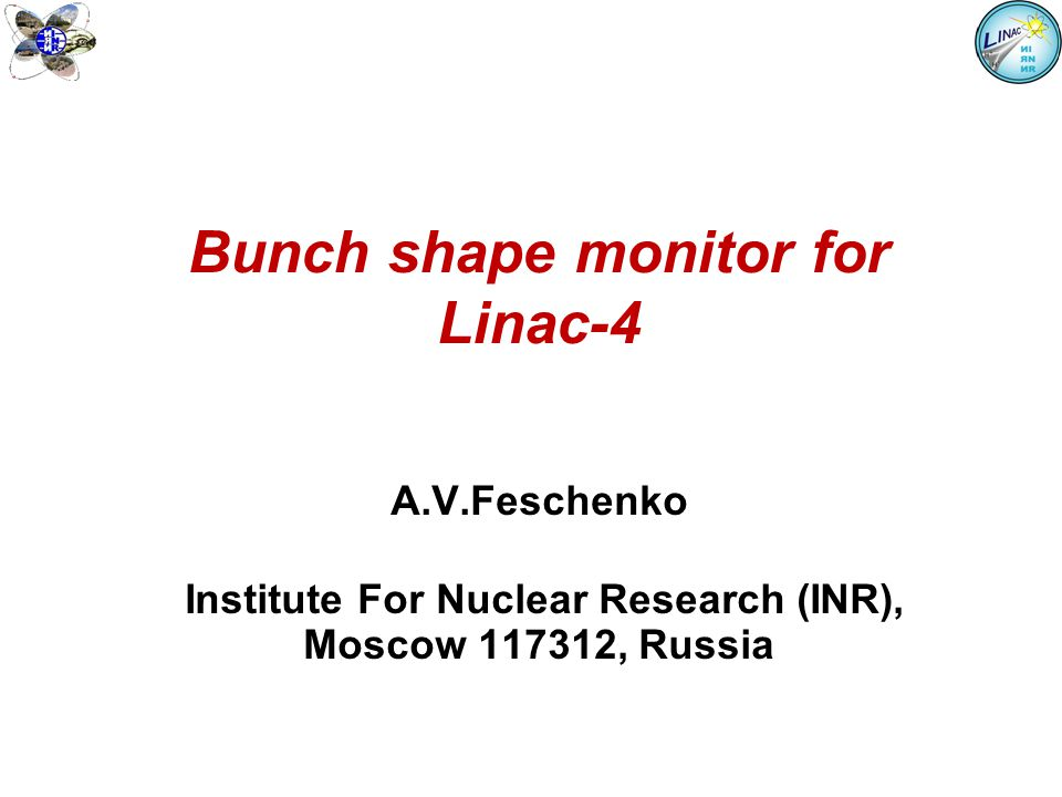 Bunch shape monitor for Linac-4 A.V.Feschenko Institute For Nuclear Research (INR), Moscow 117312, Russia