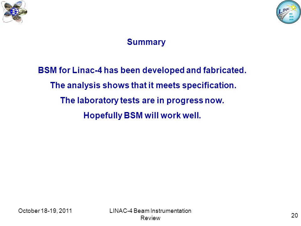 20 Summary BSM for Linac-4 has been developed and fabricated.