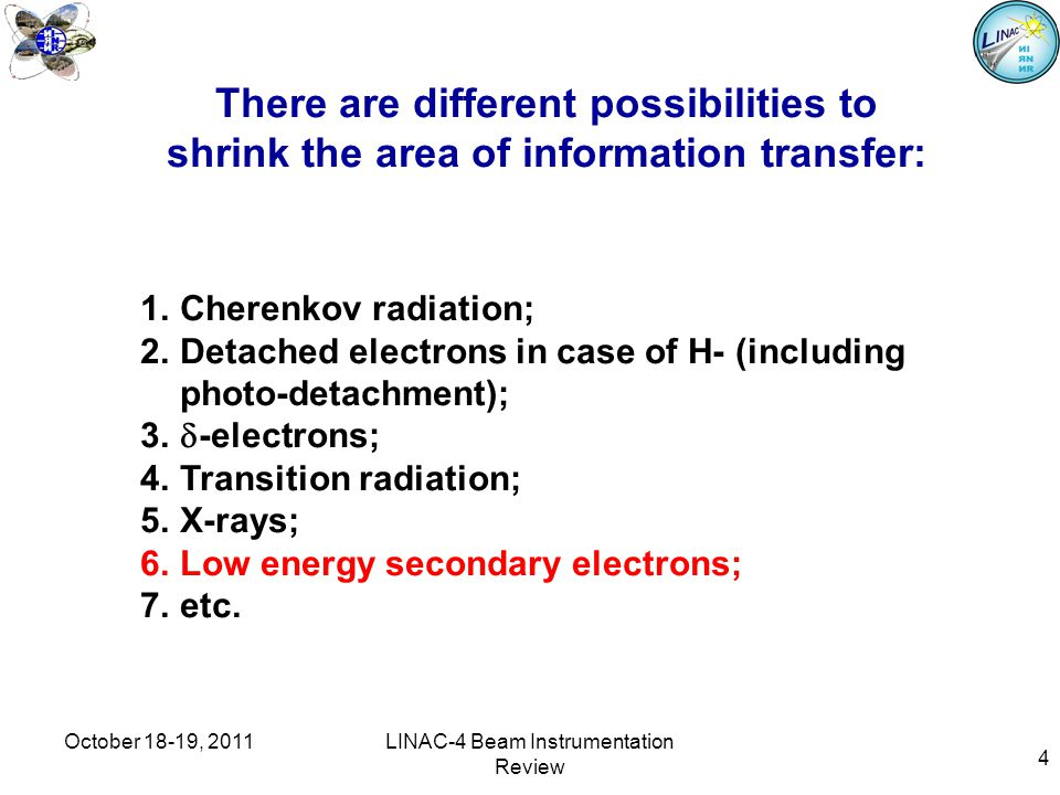 4 1.Cherenkov radiation; 2.Detached electrons in case of H- (including photo-detachment); 3.