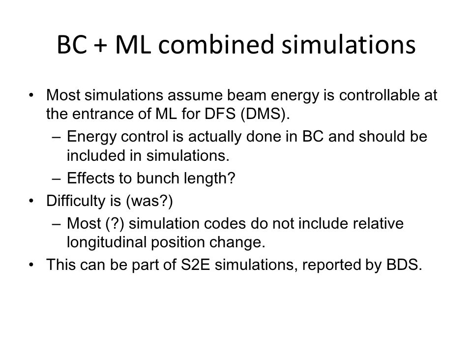 BC + ML combined simulations Most simulations assume beam energy is controllable at the entrance of ML for DFS (DMS).