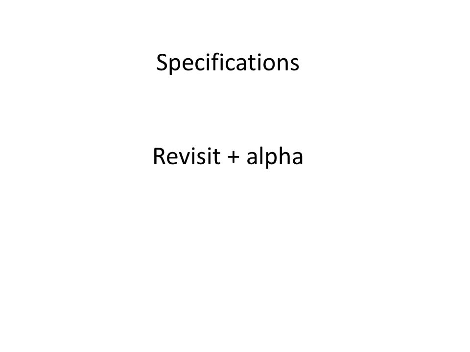 Specifications Revisit + alpha