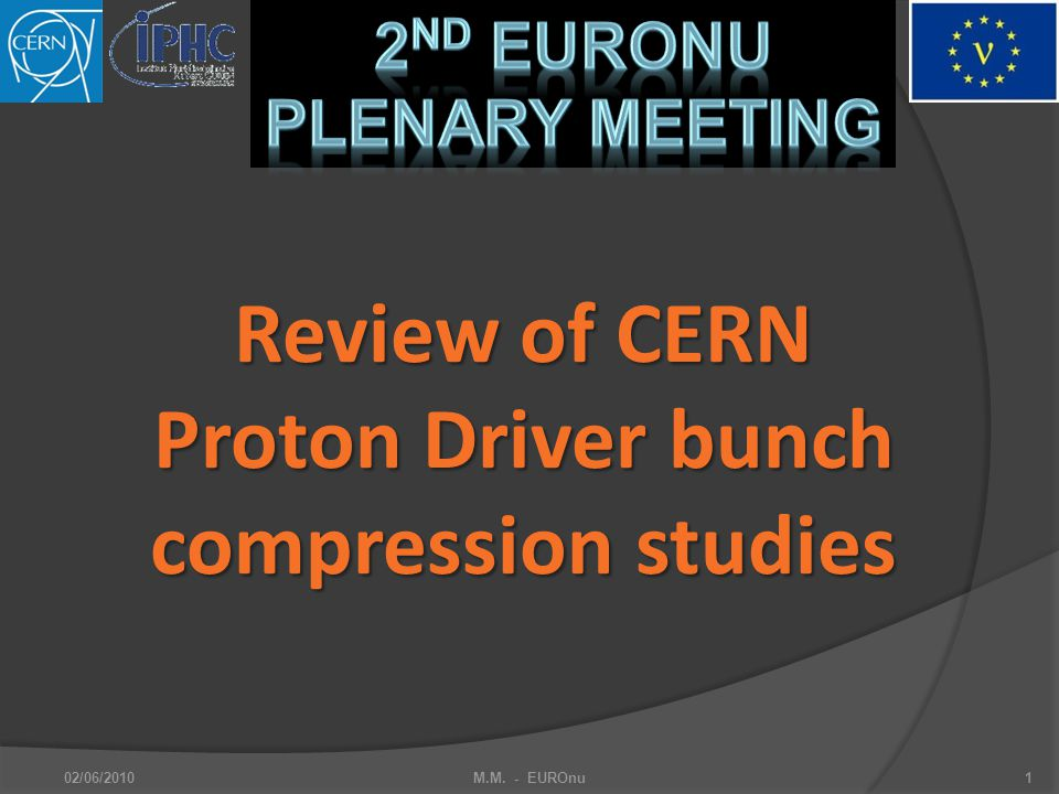 2nd EuroNu Plenary Meeting Review of CERN Proton Driver bunch compression studies 02/06/2010M.M.